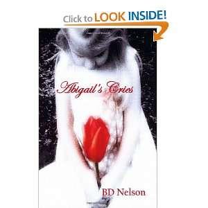 Abigails Cries (9781450588911): B D Nelson: Books