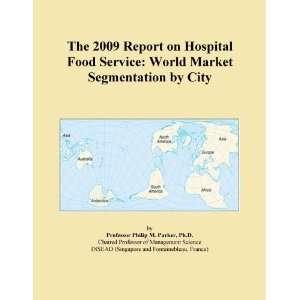 The 2009 Report on Hospital Food Service World Market Segmentation by