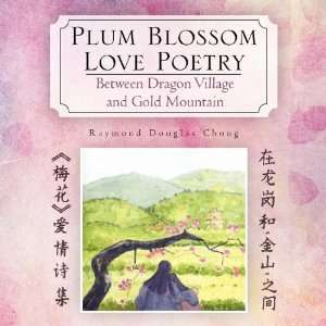 Plum Blossom Love Poetry: Between Dragon Village and Gold