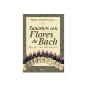 Sanarnos Con Flores De Bach (9789875820708): Carranza M.: Books