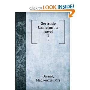 Gertrude Cameron  a novel. 1 Mackenzie, Mrs Daniel Books