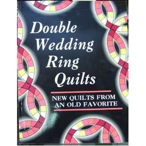 Double Wedding Ring Quilts: New Quilts from an Old