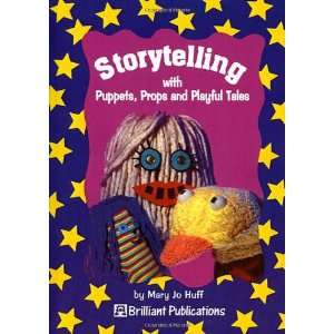 Puppets, Props and Playful Tales (9781897675779): Mary Jo Huff: Books