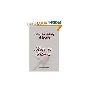 Rose in Bloom. A sequel to Eight Cousins Louisa May Alcott Books
