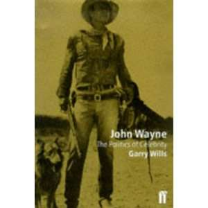 John Wayne (9780571197736): Gary Wills: Books