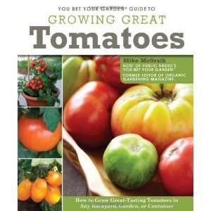 You Bet Your Garden Guide to Growing Great Tomatoes: How