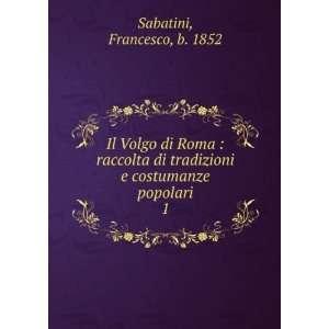 ** Il Volgo di Roma : raccolta di tradizioni e costumanze popolari
