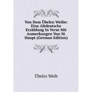 Von M. Haupt (German Edition): Ã?beles Weib:  Books