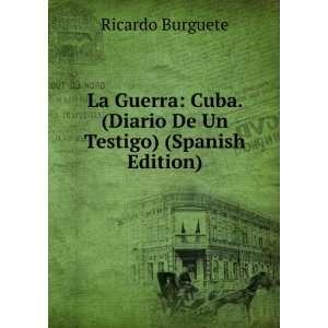 La Guerra: Cuba. (Diario De Un Testigo) (Spanish Edition): Ricardo