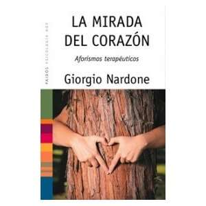 La mirada del corazon/ The Heart Glance: Aforismos terapeuticos