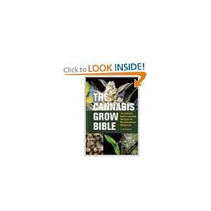 The Cannabis Grow Bible: The Definitive Guide to Growing
