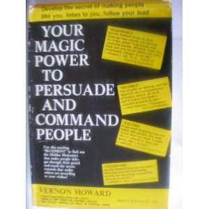 Your Magic Power to Persuade and Command People: Vernon Howard: Books