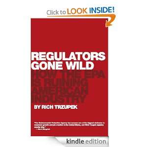 Regulators Gone Wild How the EPA is Ruining American Industry Rich