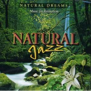 Natural Jazz Natural Dreams ( Music for Relaxation ) Various Music