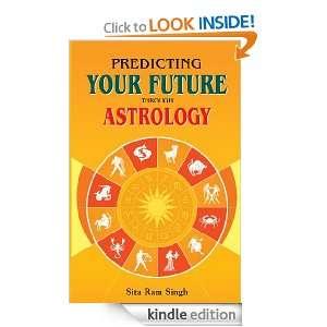 Predicting Your Future Through Astrology: Sita Ram Singh:
