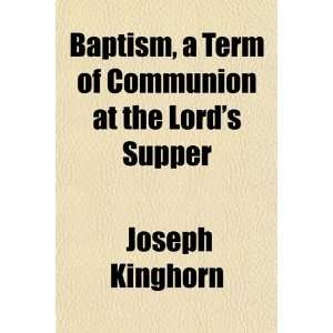 Baptism, a Term of Communion at the Lords Supper