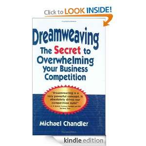 Dreamweaving The Secret to Overwhelming Your Business Competition