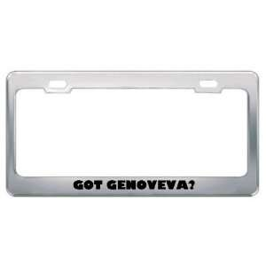 Got Genoveva? Girl Name Metal License Plate Frame Holder