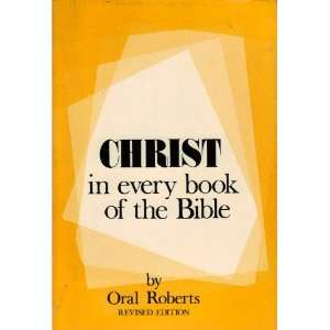 in Every Book of the Bible   Revised Edition Oral Roberts Books