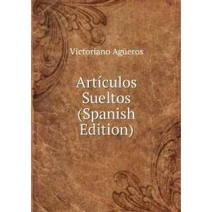 Artículos Sueltos (Spanish Edition) Victoriano Agüeros Books