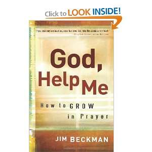 God, Help Me How to Grow in Prayer [Paperback] Jim Beckman Books