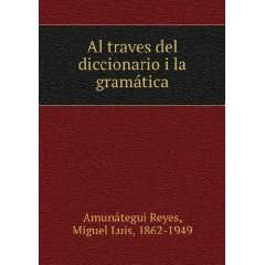 Al traves del diccionario i la gramática Miguel Luis