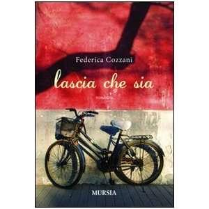 Lascia che sia (9788842541110): Federica Cozzani: Books