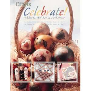 Celebrate! Holiday Crafts Throughout the Year (Crafts Magazine Series)