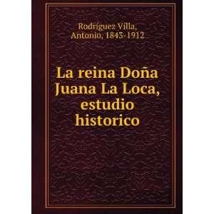 La reina Doña Juana La Loca, estudio historico Antonio