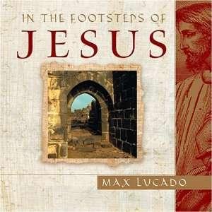 In the Footsteps of Jesus (9780842339100): Max Lucado