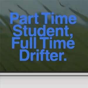 Part Time Student Blue Decal Car Truck Window Blue Sticker
