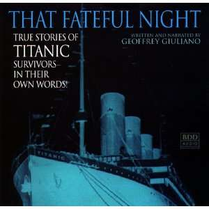 Fateful Night True Stories of Titanic Survivors, in Their Own Words