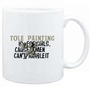 Mug White  Tole Painting is for girls, cause men cant