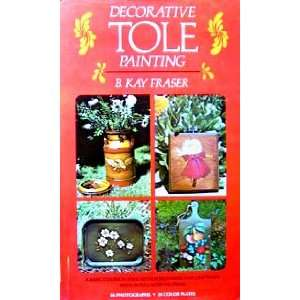 Decorative Tole Painting (9780517503737): B. Kay Fraser