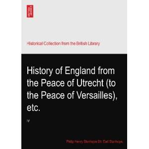 Peace of Versailles), etc.: IV: Philip Henry Stanhope 5th Earl