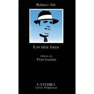 Los Siete Locos (Letras Hispanicas) (Spanish Edition) Roberto Arlt