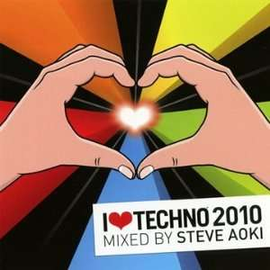 I Love Techno 2010 Steve Aoki Music